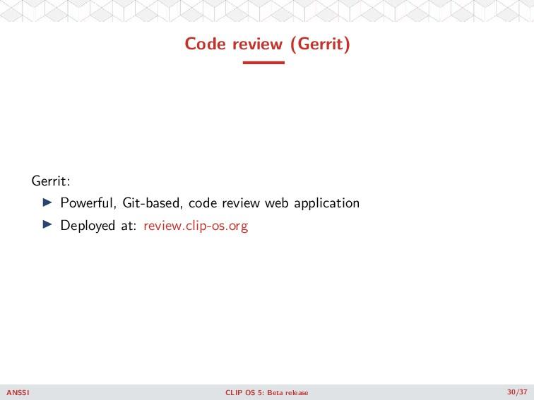 Code review (Gerrit) Gerrit: ◮ Powerful, Git-ba...