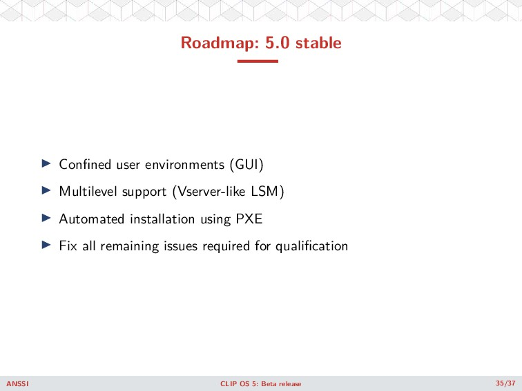 Roadmap: 5.0 stable ◮ Confined user environments...