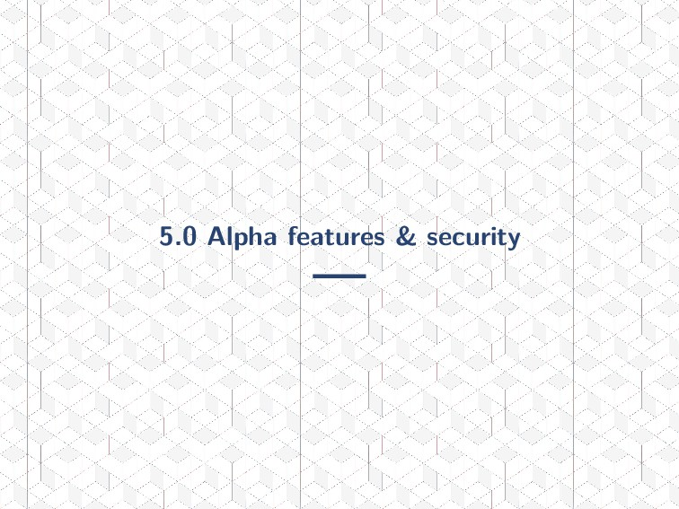 5.0 Alpha features & security