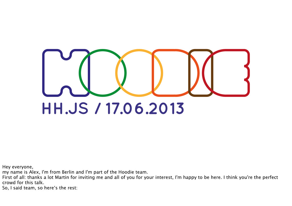 HH.JS / 17.06.2013 Hey everyone, my name is Ale...