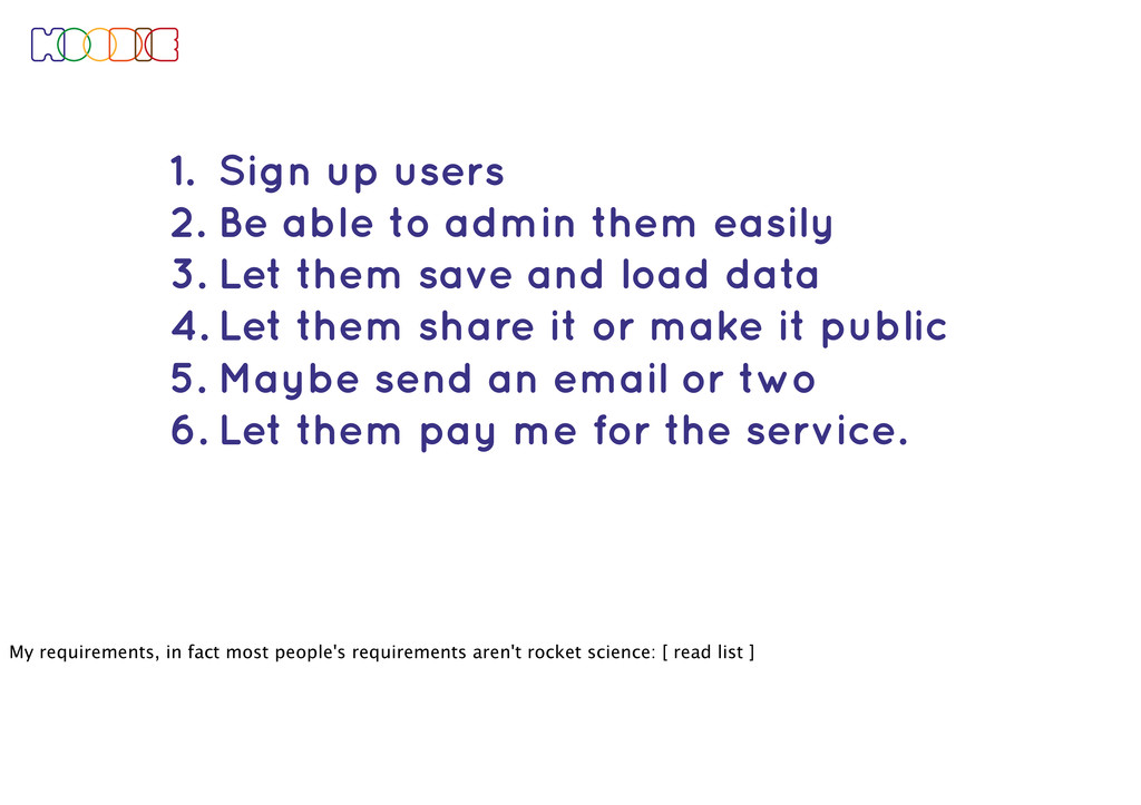 1. Sign up users 2. Be able to admin them easil...