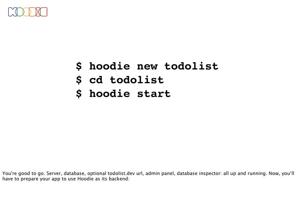 $ hoodie new todolist $ cd todolist $ hoodie st...