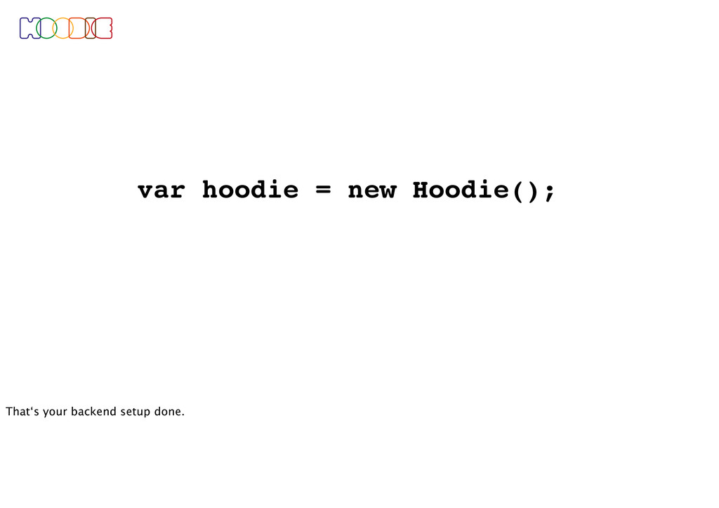 var hoodie = new Hoodie(); That's your backend ...