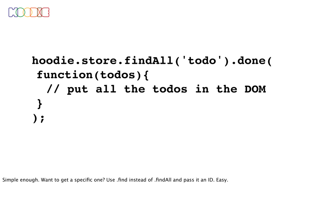 hoodie.store.findAll('todo').done( function(tod...