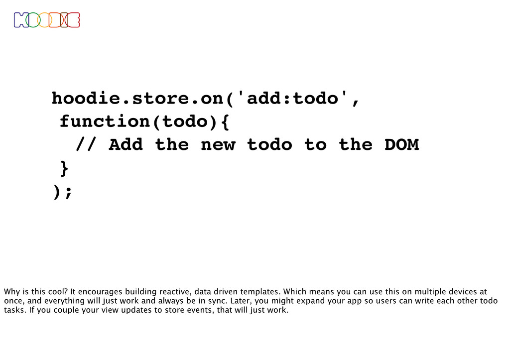 hoodie.store.on('add:todo', function(todo){ // ...