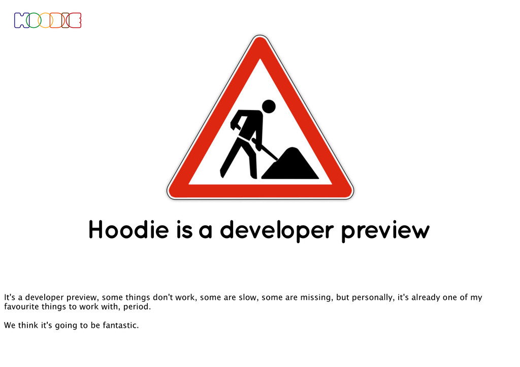Hoodie is a developer preview It's a developer ...