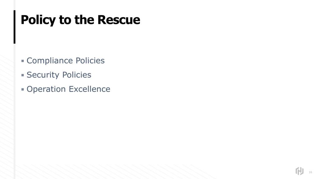 Policy to the Rescue 16 ▪ Compliance Policies ▪...