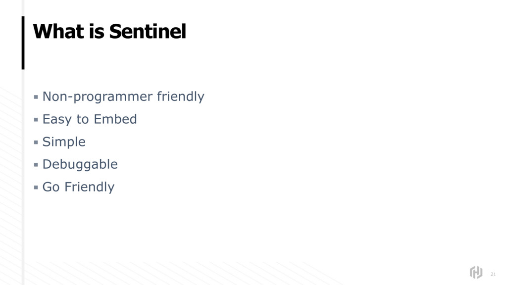 What is Sentinel 21 ▪ Non-programmer friendly ▪...