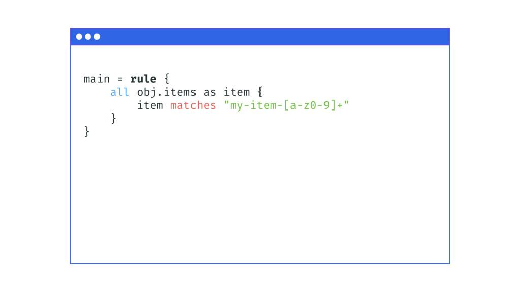 main = rule { all obj.items as item { item matc...