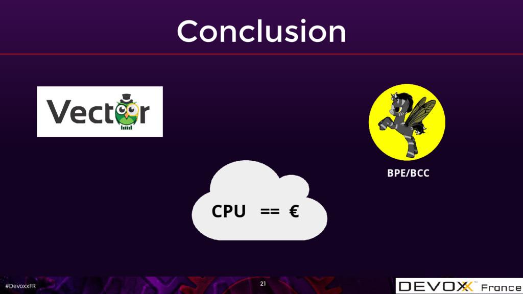 #DevoxxFR Conclusion CPU == € 21 BPE/BCC
