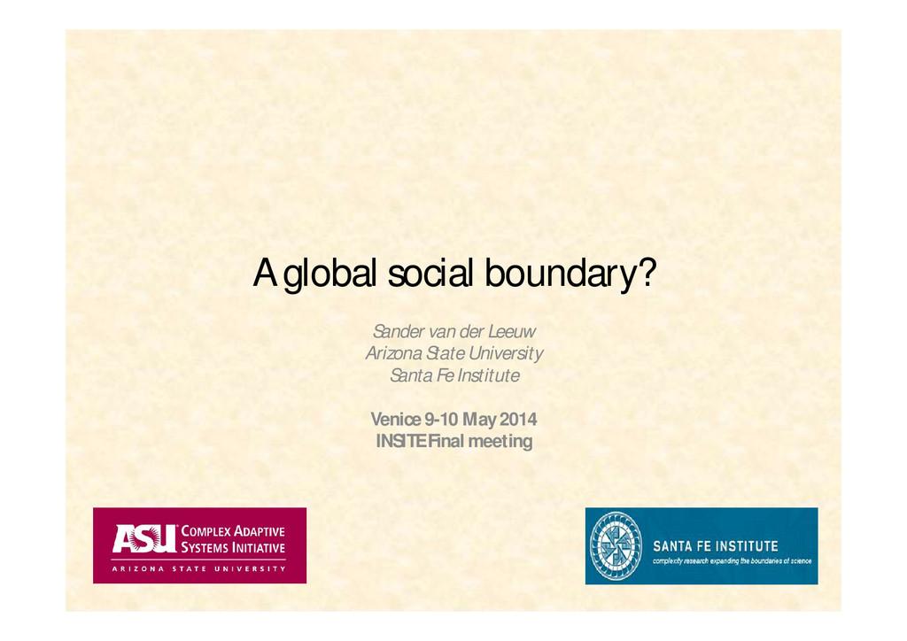 A global social boundary? Sander van der Leeuw ...