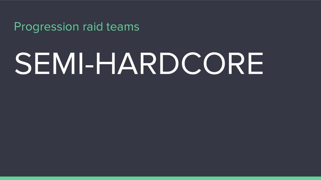 Progression raid teams SEMI-HARDCORE
