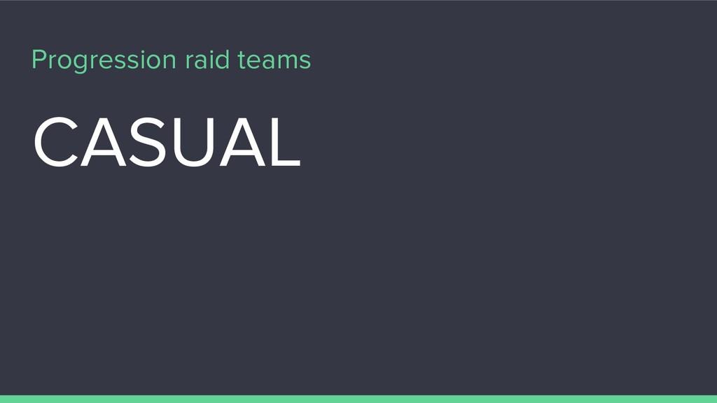 Progression raid teams CASUAL