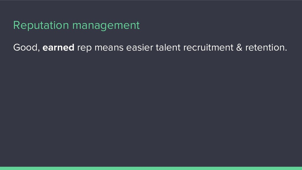 Reputation management Good, earned rep means ea...