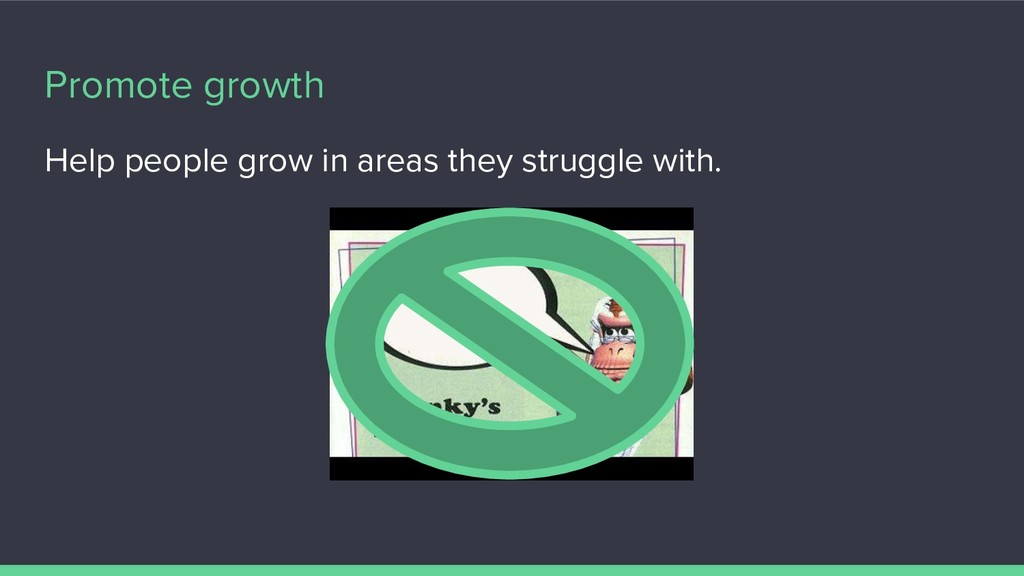 Promote growth Help people grow in areas they s...