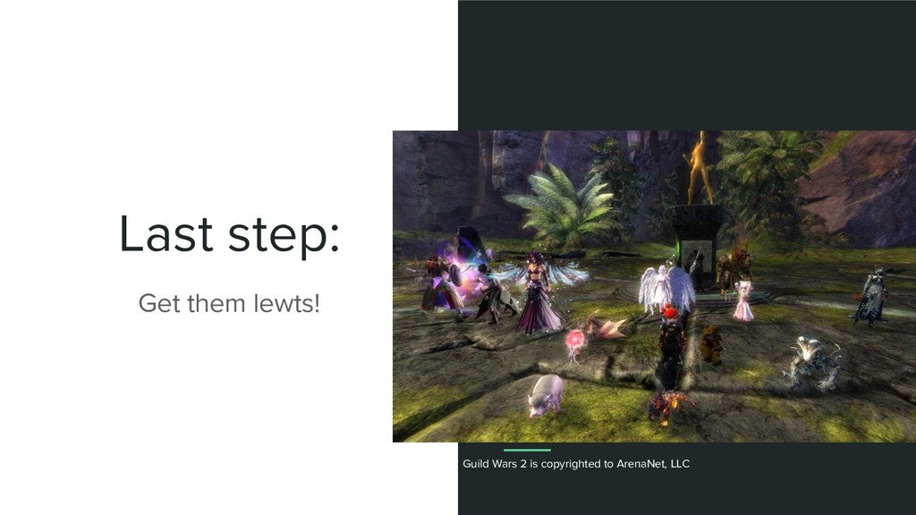 Last step: Get them lewts! Guild Wars 2 is copy...