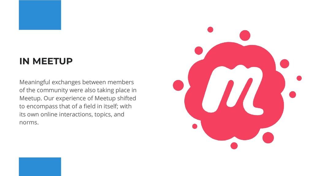 IN MEETUP Meaningful exchanges between members ...