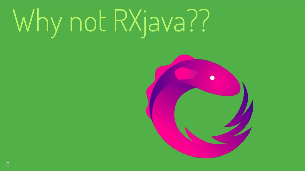 Why not RXjava?? 12