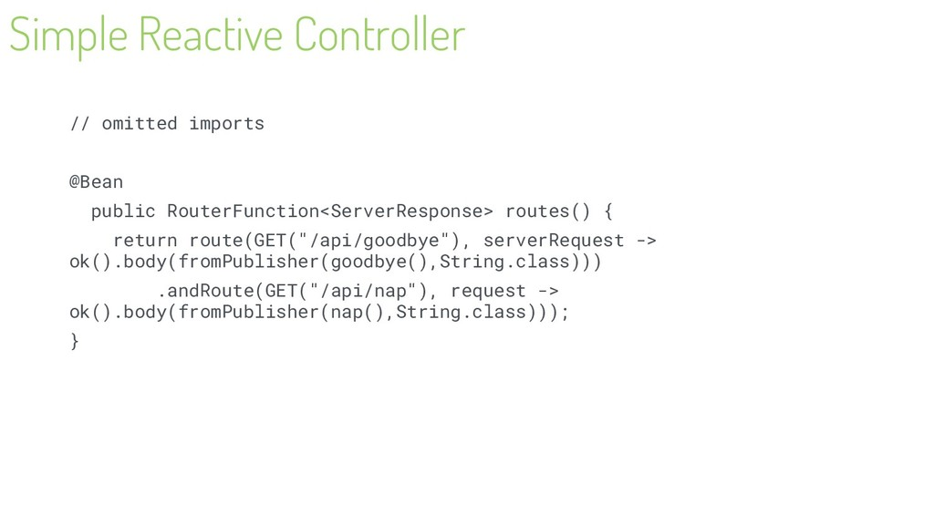 Simple Reactive Controller // omitted imports @...