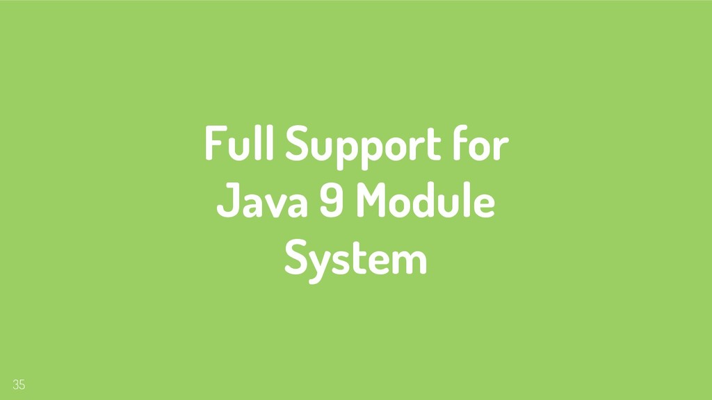 Full Support for Java 9 Module System 35