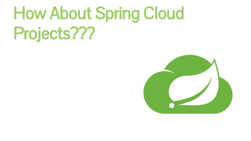 39 How About Spring Cloud Projects???