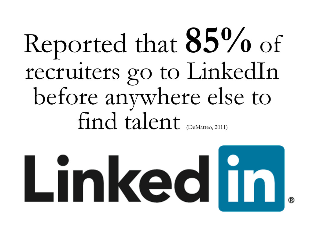 Reported that 85% of recruiters go to LinkedIn ...
