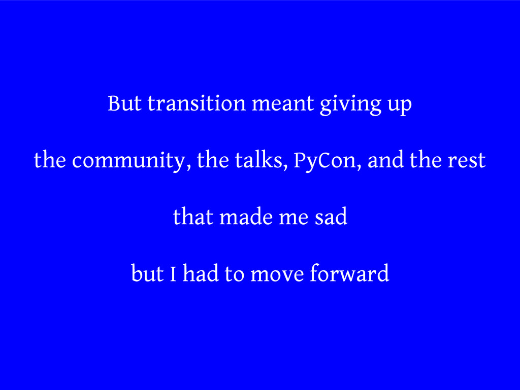 But transition meant giving up the community, t...