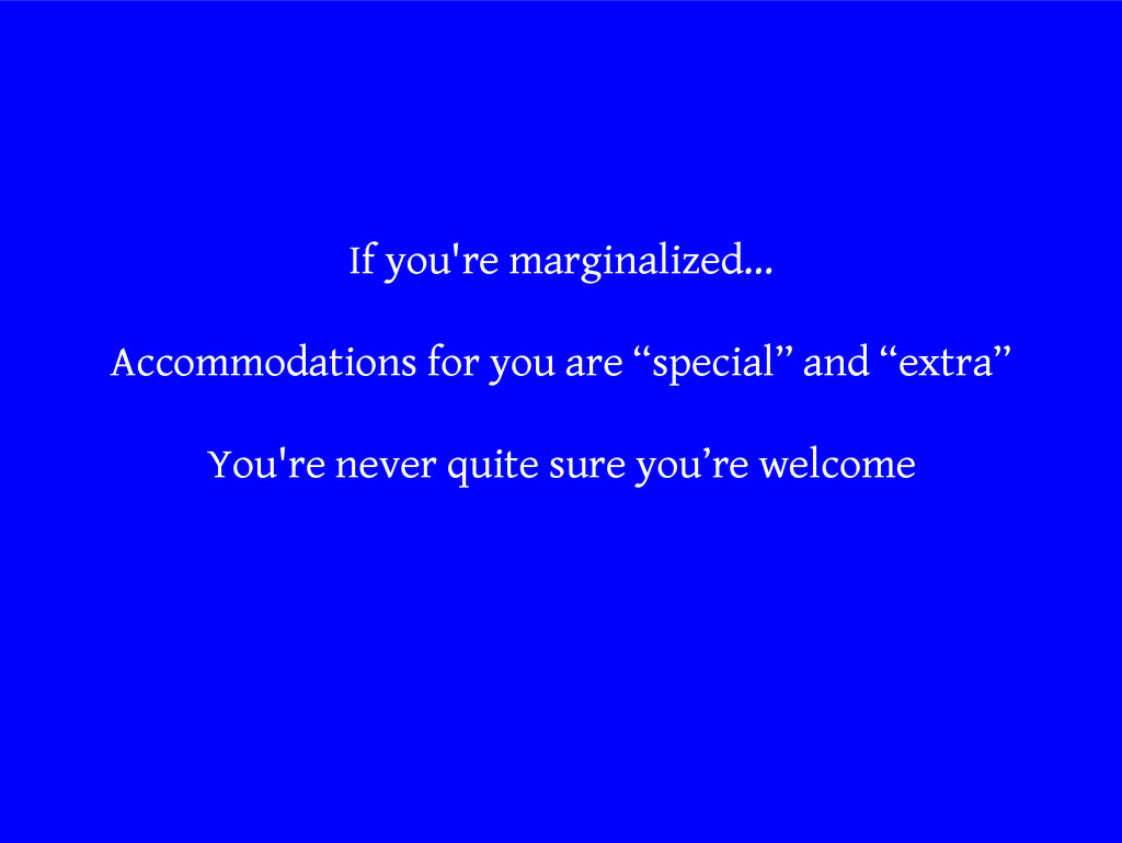 If you're marginalized... Accommodations for yo...