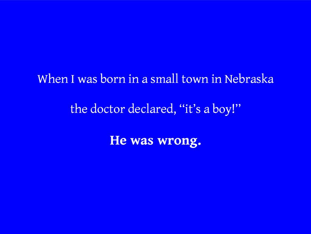When I was born in a small town in Nebraska the...
