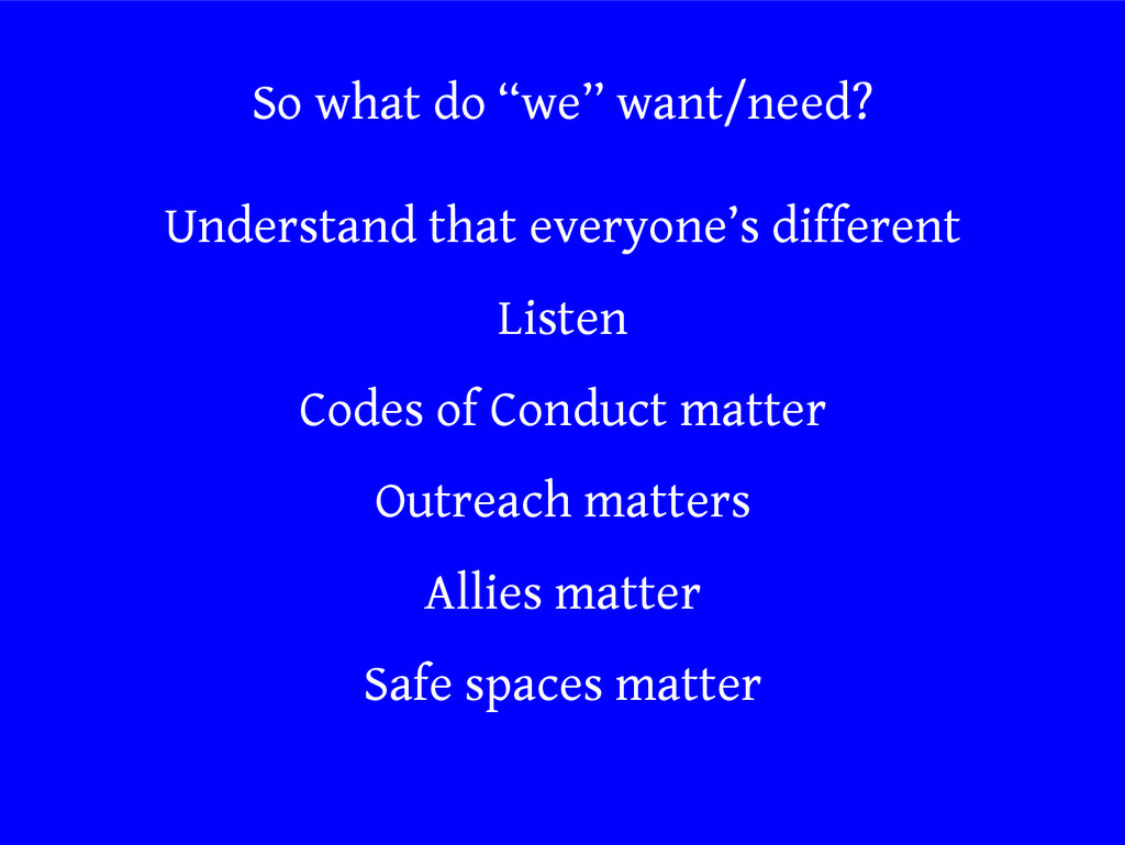 """So what do """"we"""" want/need? Understand that ever..."""
