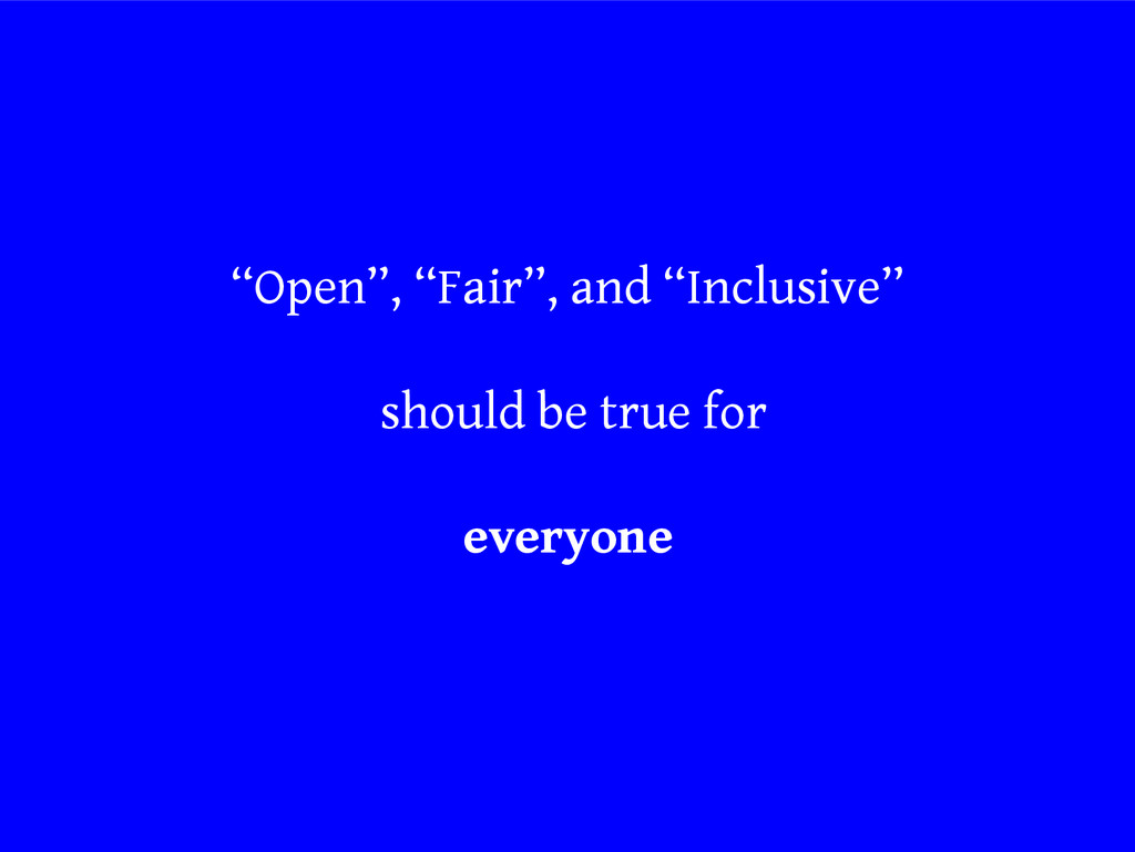 """""""Open"""", """"Fair"""", and """"Inclusive"""" should be true ..."""