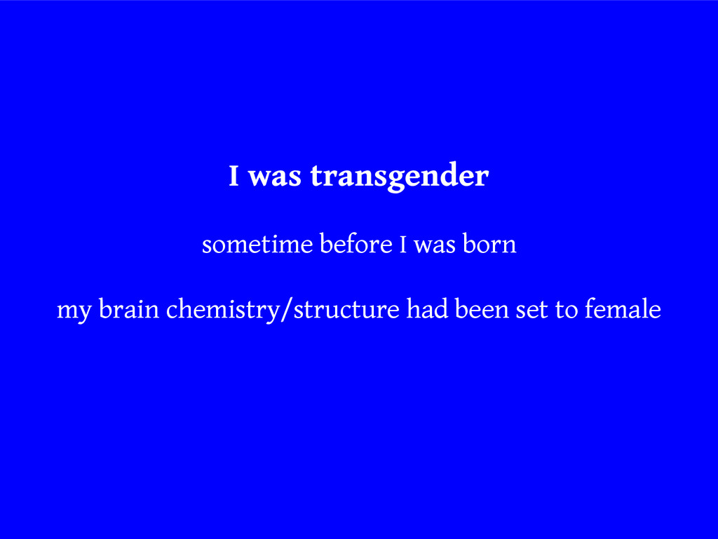 I was transgender sometime before I was born my...