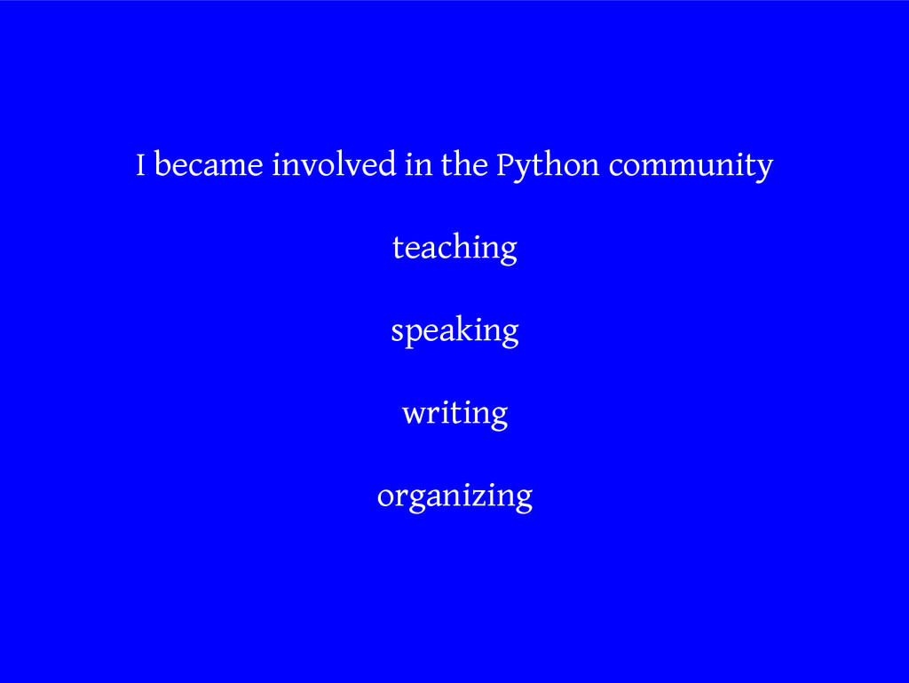 I became involved in the Python community teach...