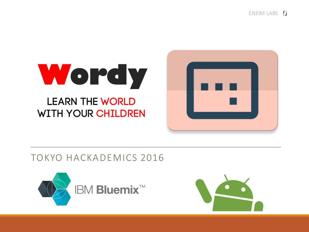 Wordy TOKYO HACKADEMICS 2016 Learn the world wi...