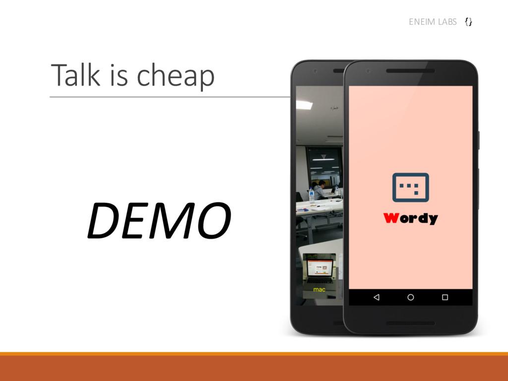 Talk is cheap DEMO ENEIM LABS