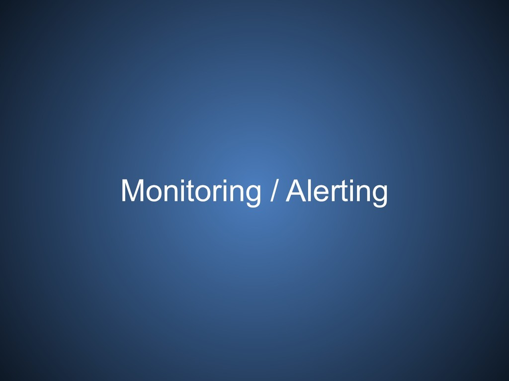 Monitoring / Alerting