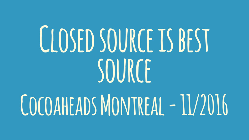Closed source is best source Cocoaheads Montrea...