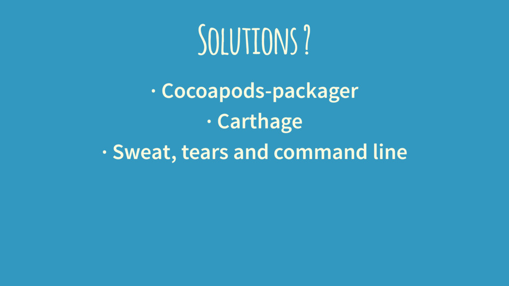 Solutions ? · Cocoapods-packager · Carthage · S...