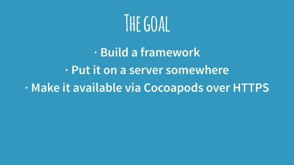 The goal · Build a framework · Put it on a serv...