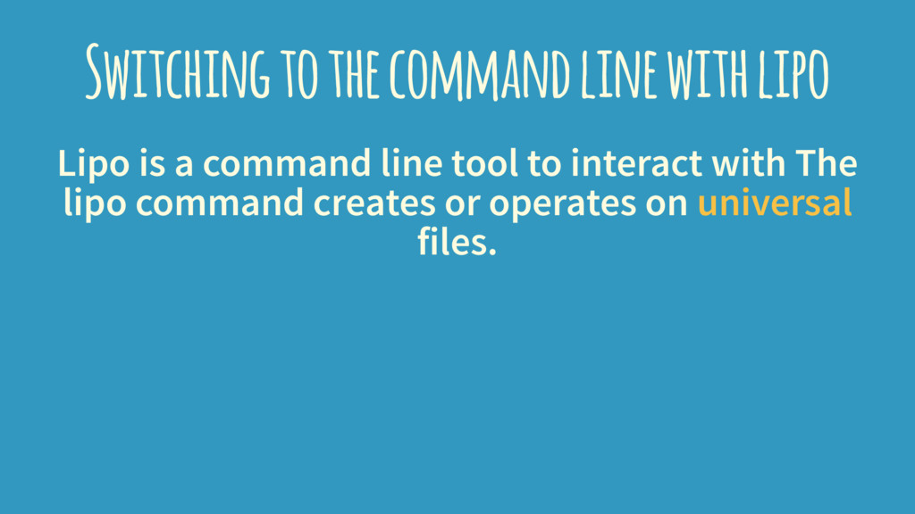 Switching to the command line with lipo Lipo is...