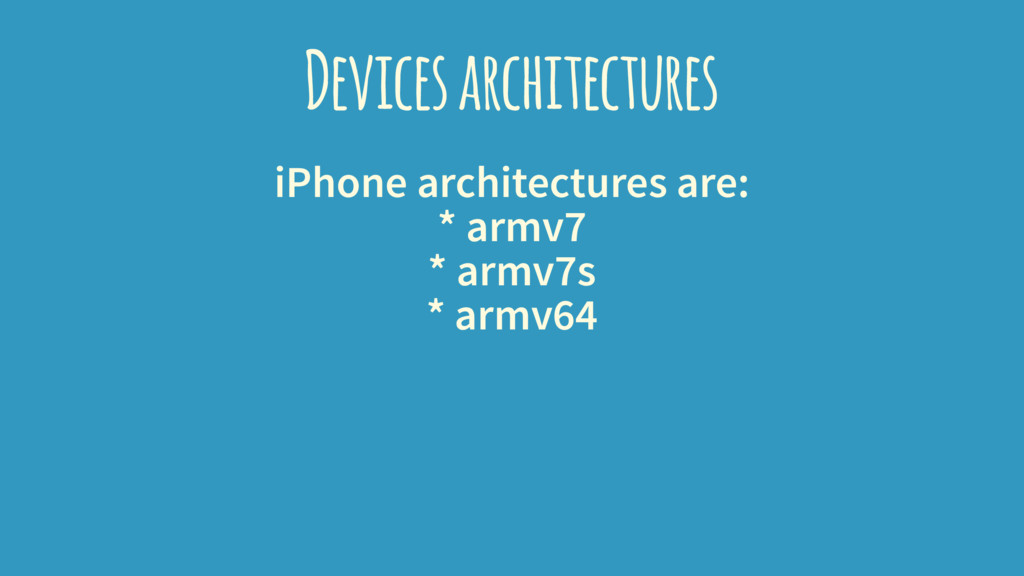 Devices architectures iPhone architectures are:...