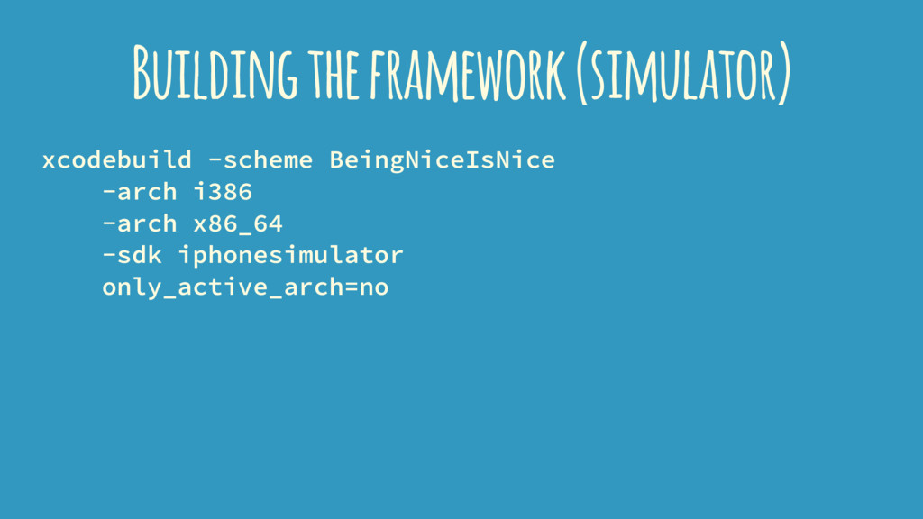 Building the framework (simulator) xcodebuild -...