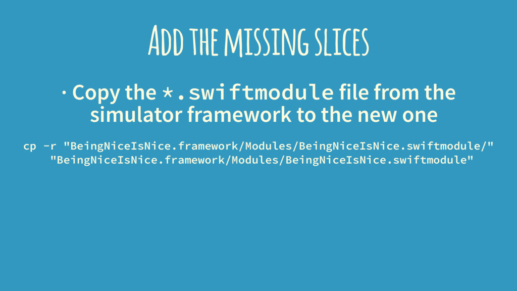 Add the missing slices · Copy the *.swiftmodule...