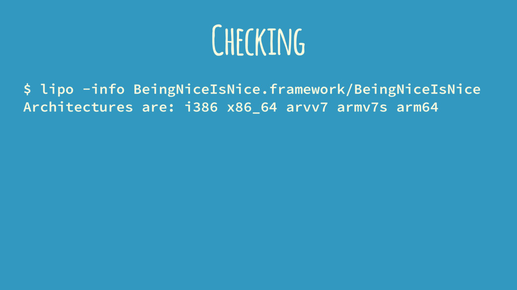 Checking $ lipo -info BeingNiceIsNice.framework...