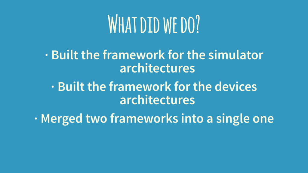 What did we do? · Built the framework for the s...