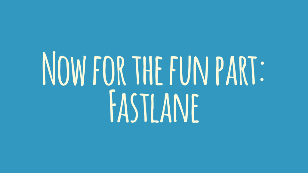 Now for the fun part: Fastlane