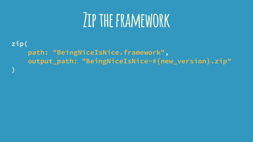 "Zip the framework zip( path: ""BeingNiceIsNice.f..."
