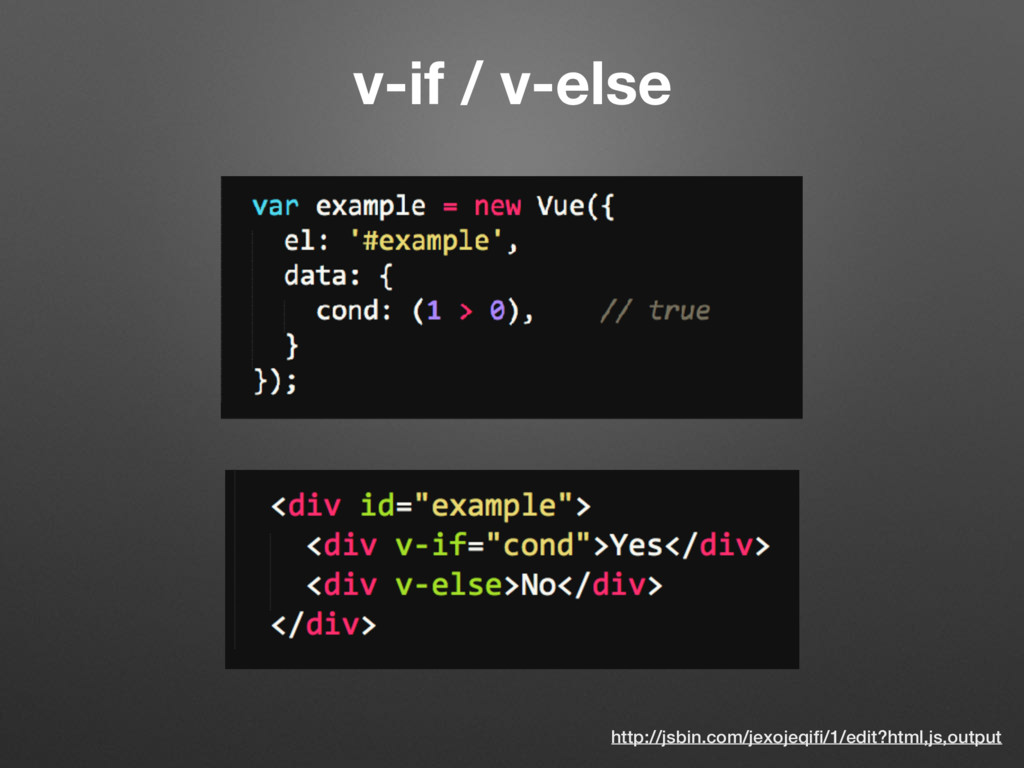 v-if / v-else http://jsbin.com/jexojeqifi/1/edit...