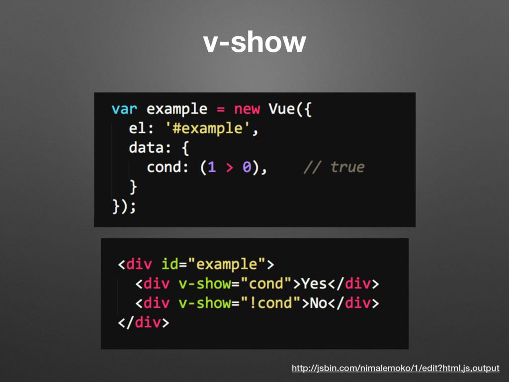 v-show http://jsbin.com/nimalemoko/1/edit?html,...