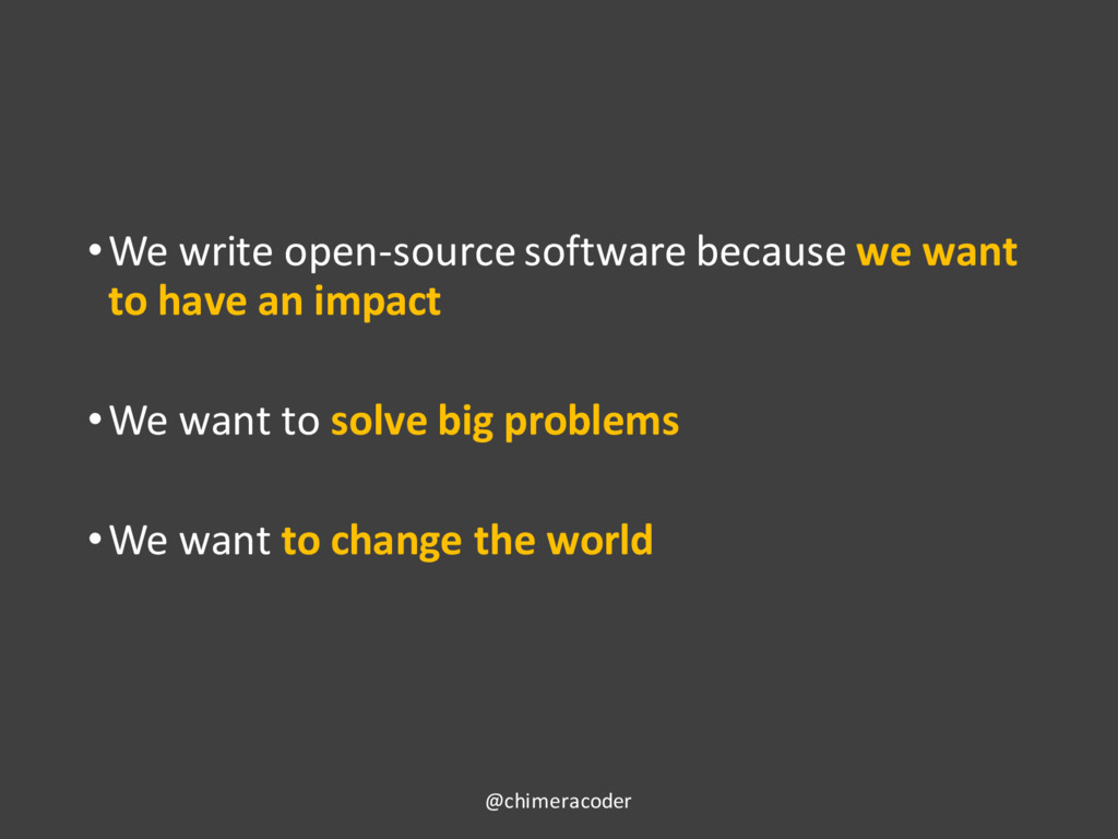 •We write open-source software because we want ...